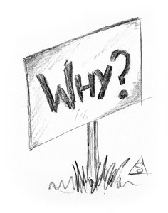 Sketch of a sign stating Why? © Stephen Llewelyn